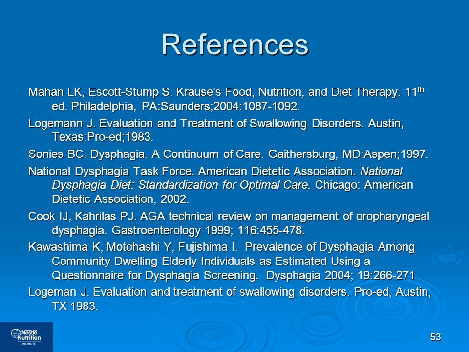 References Mahan LK, Escott-Stump S. Krause's Food, Nutrition, and Diet Therapy. 11th ed. Philadelphia, PA:Saunders;2004:1087-1092.