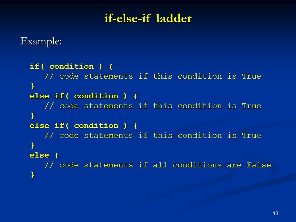 if-else-if ladder Example: if( condition ) {