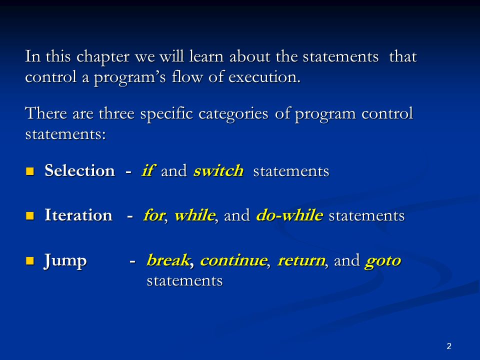 In this chapter we will learn about the statements that control a program's flow of execution.
