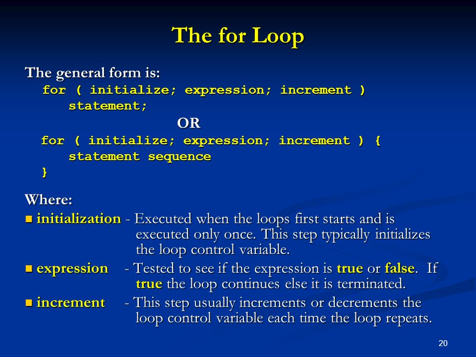 The for Loop The general form is: Where: