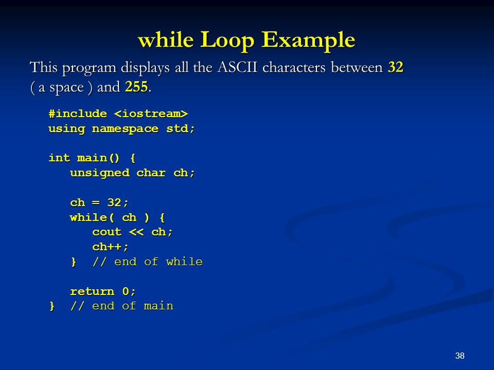 while Loop Example This program displays all the ASCII characters between 32. ( a space ) and 255.