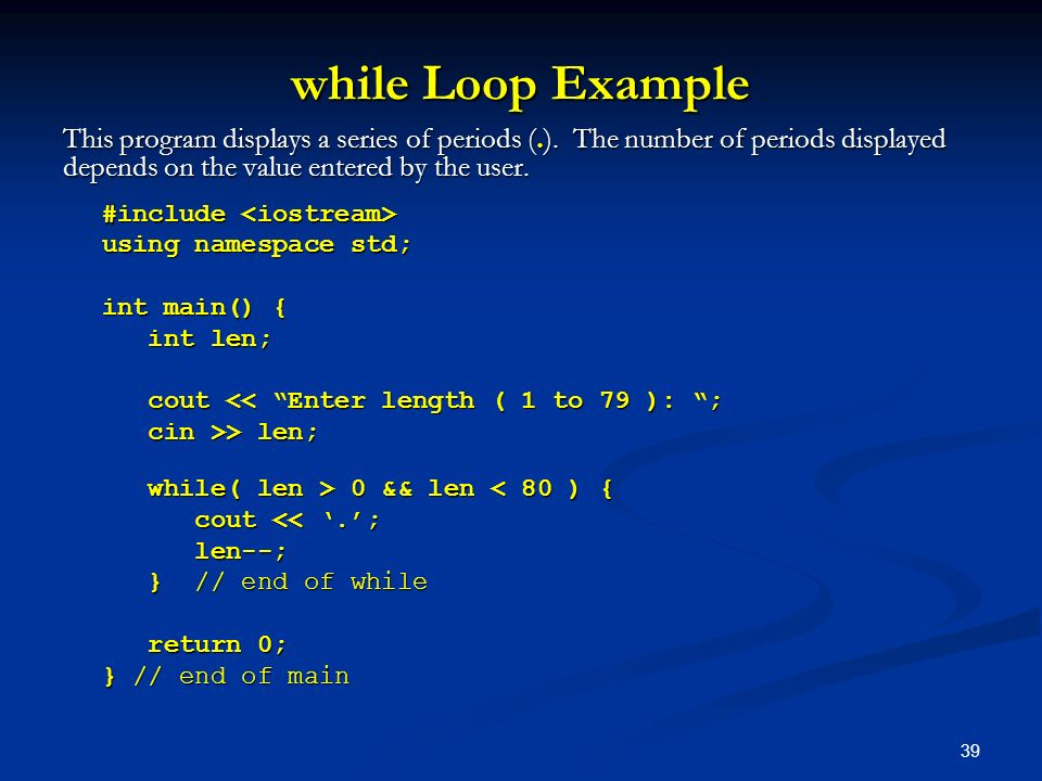 while Loop Example This program displays a series of periods (.). The number of periods displayed depends on the value entered by the user.