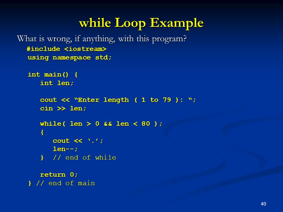 while Loop Example What is wrong, if anything, with this program