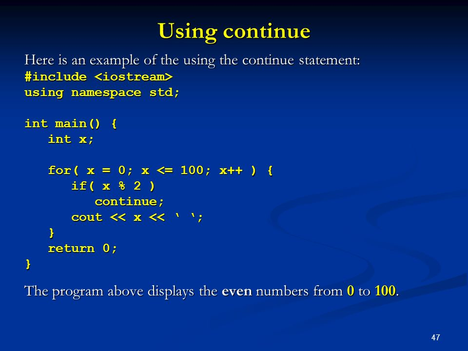 Using continue Here is an example of the using the continue statement: