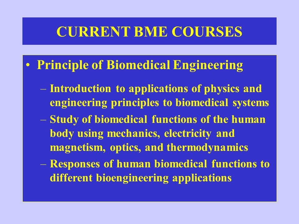 CURRENT BME COURSES Principle of Biomedical Engineering
