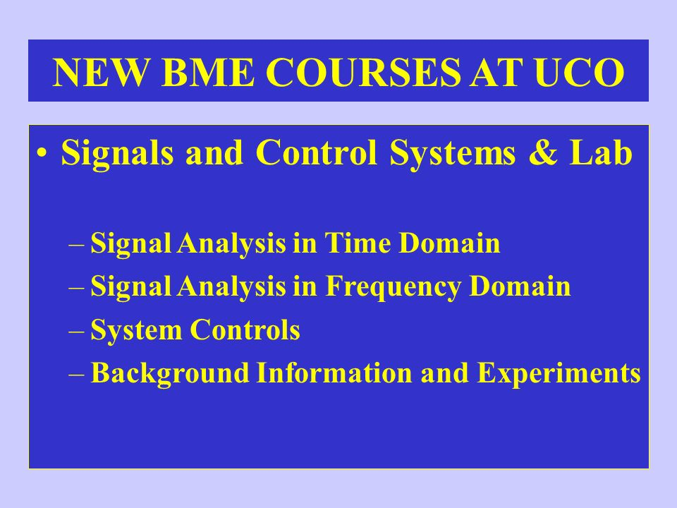 NEW BME COURSES AT UCO Signals and Control Systems & Lab