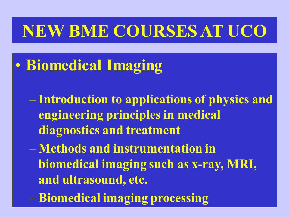 NEW BME COURSES AT UCO Biomedical Imaging