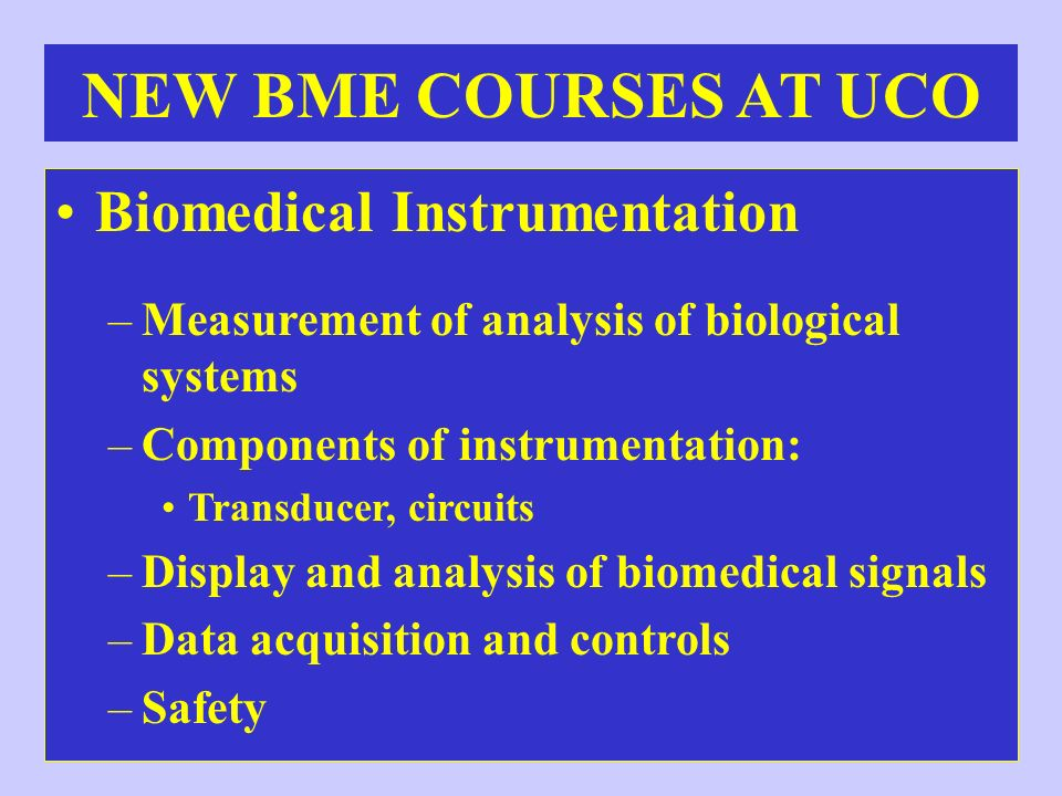NEW BME COURSES AT UCO Biomedical Instrumentation