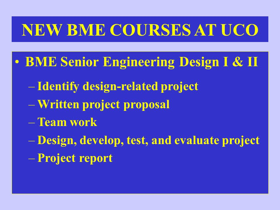 NEW BME COURSES AT UCO BME Senior Engineering Design I & II