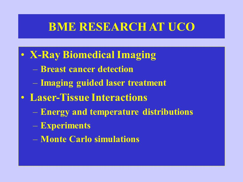 BME RESEARCH AT UCO X-Ray Biomedical Imaging Laser-Tissue Interactions