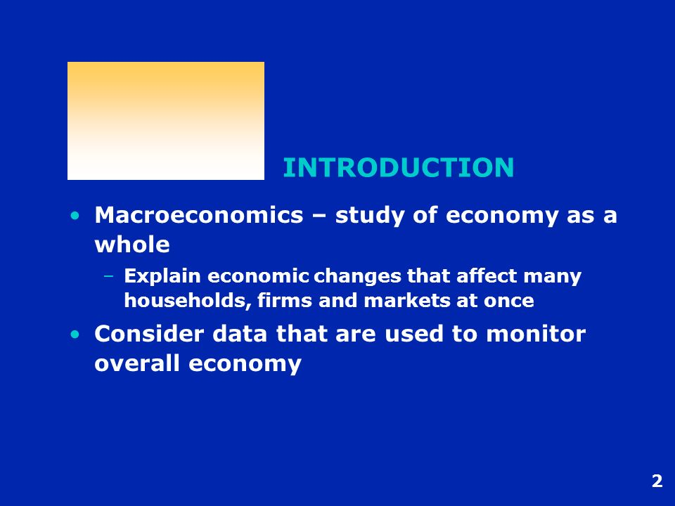 INTRODUCTION Macroeconomics – study of economy as a whole