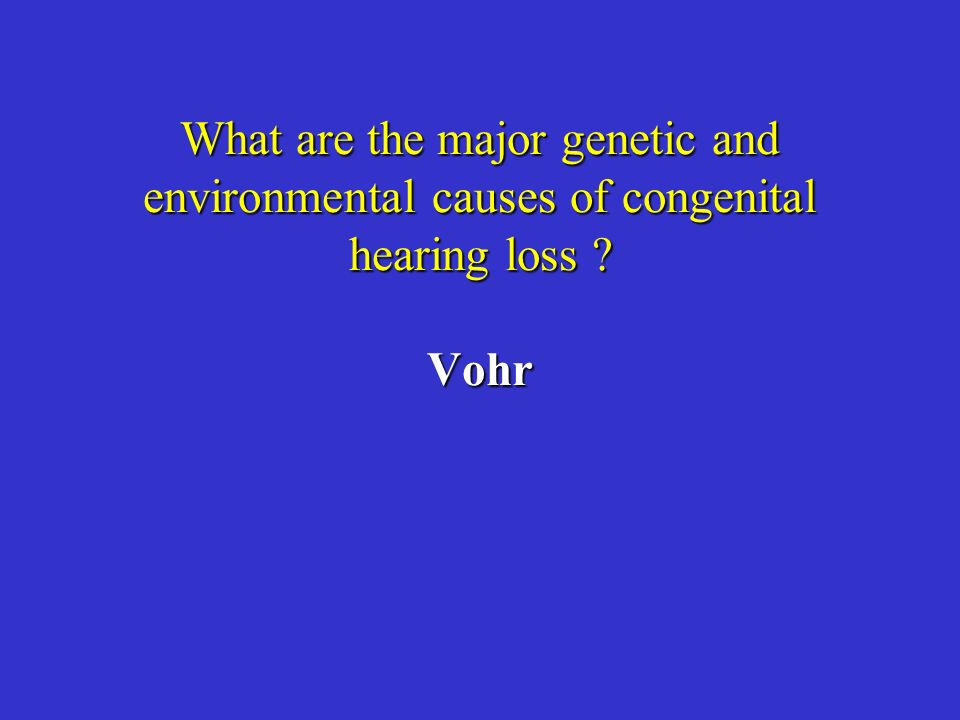 What are the major genetic and environmental causes of congenital hearing loss Vohr