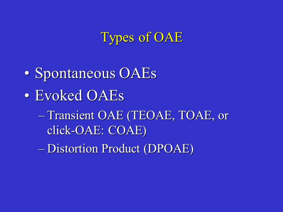 Spontaneous OAEs Evoked OAEs Types of OAE