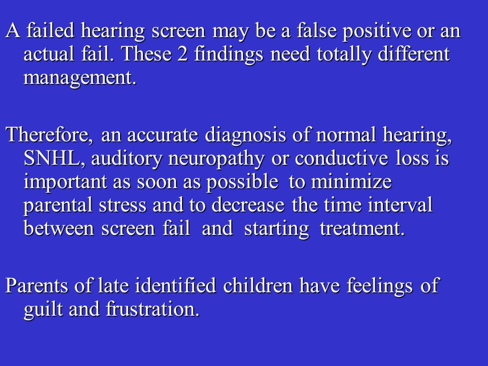 A failed hearing screen may be a false positive or an actual fail