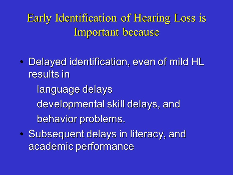 Early Identification of Hearing Loss is Important because