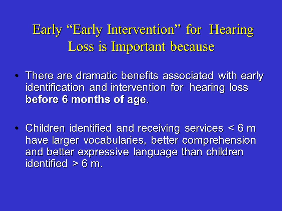 Early Early Intervention for Hearing Loss is Important because