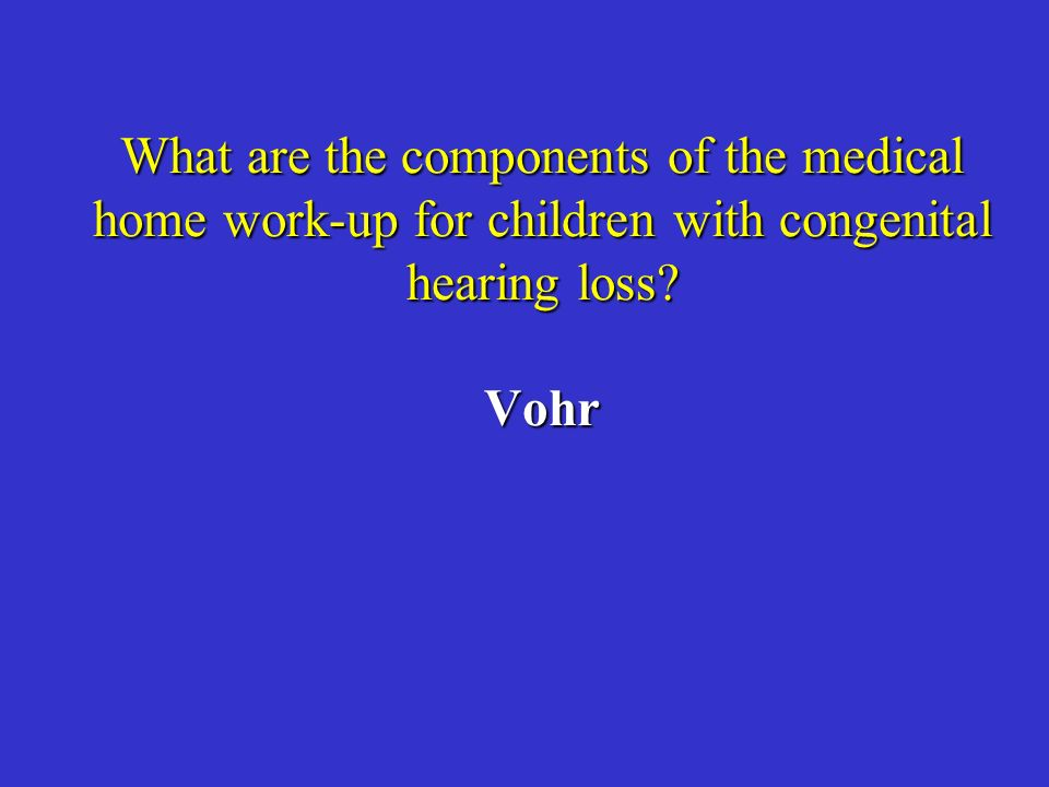 What are the components of the medical home work-up for children with congenital hearing loss Vohr