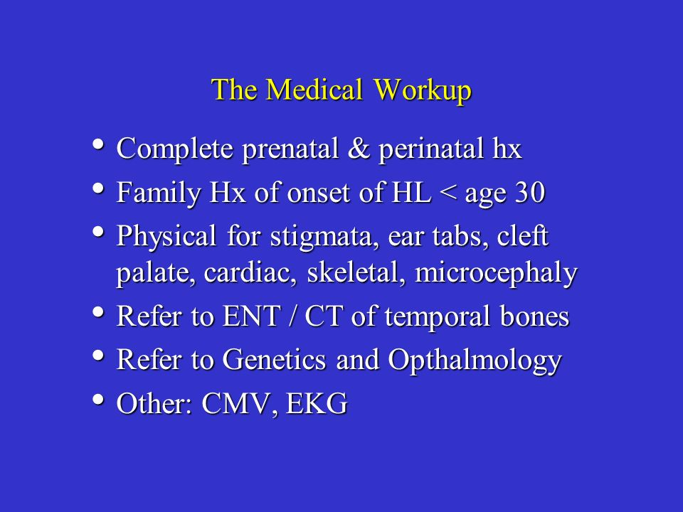 The Medical Workup Complete prenatal & perinatal hx. Family Hx of onset of HL < age 30.