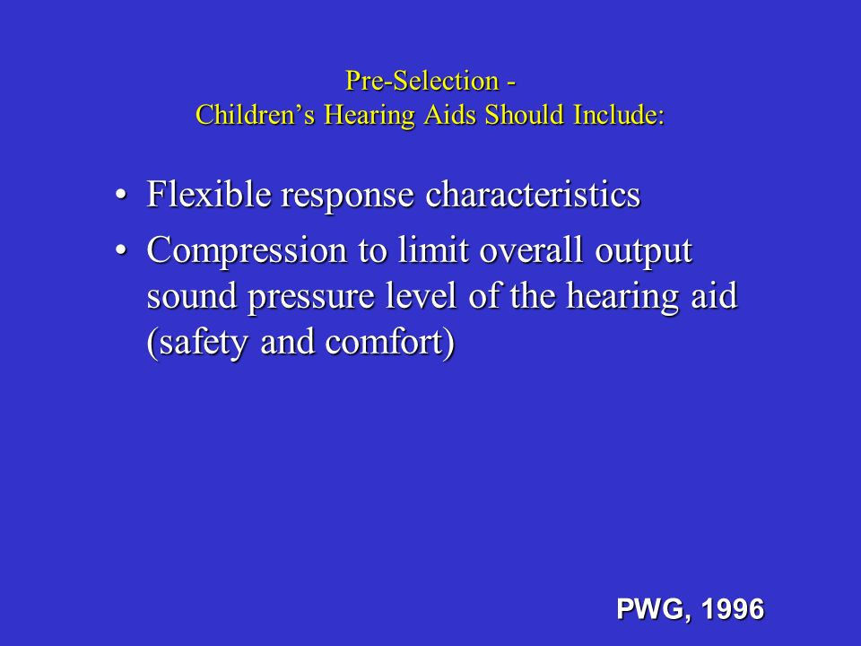 Pre-Selection - Children's Hearing Aids Should Include: