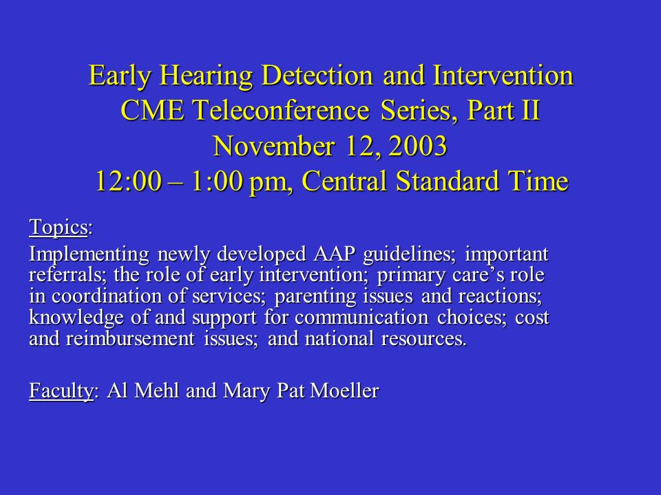 Early Hearing Detection and Intervention CME Teleconference Series, Part II November 12, 2003 12:00 – 1:00 pm, Central Standard Time