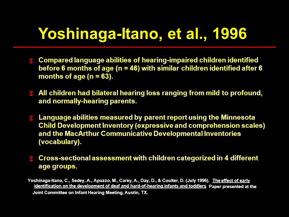 Yoshinaga-Itano, et al., 1996 6. Compared language abilities of hearing-impaired children identified.