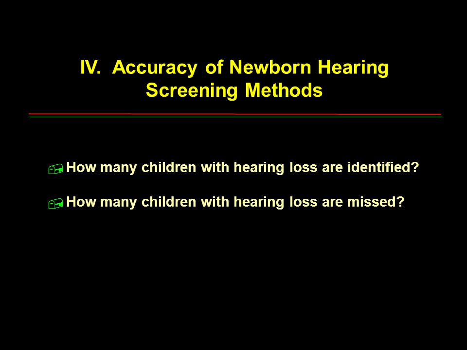 IV. Accuracy of Newborn Hearing Screening Methods