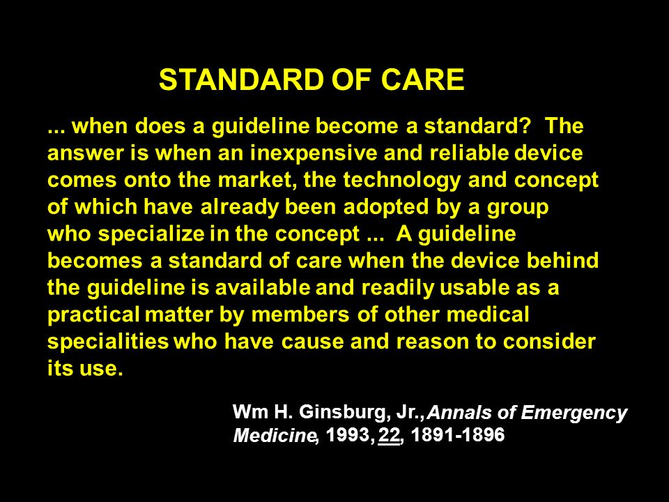 STANDARD OF CARE ... when does a guideline become a standard The