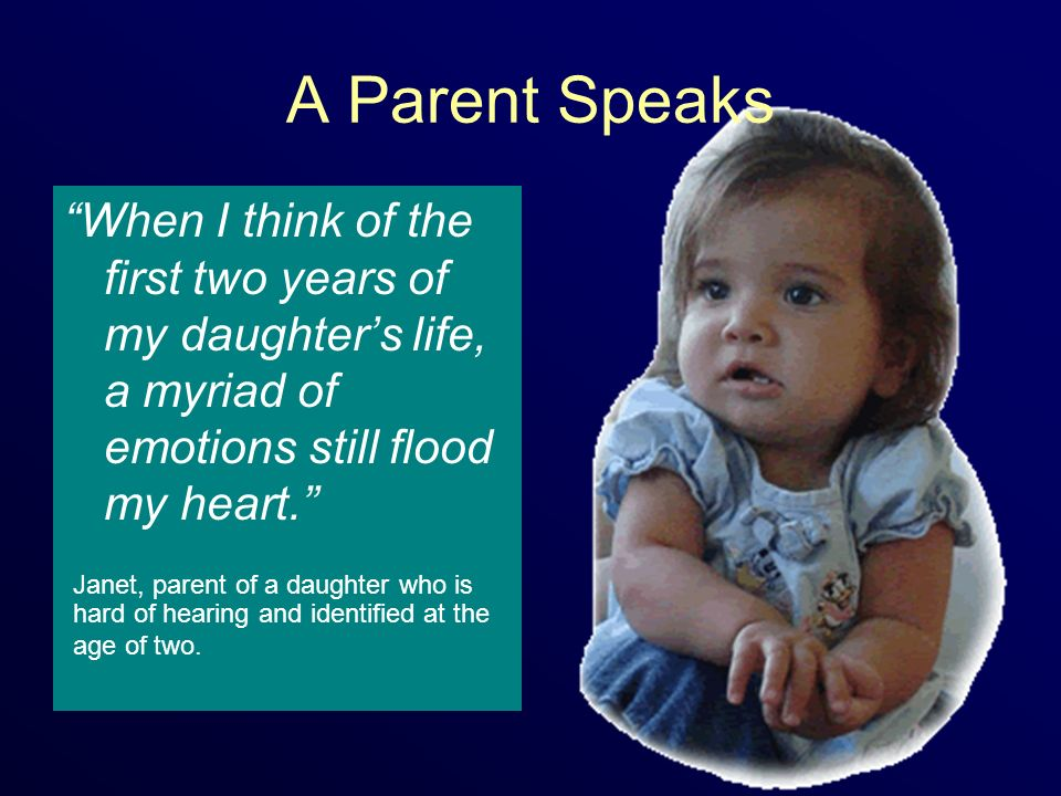 A Parent Speaks When I think of the first two years of my daughter's life, a myriad of emotions still flood my heart.