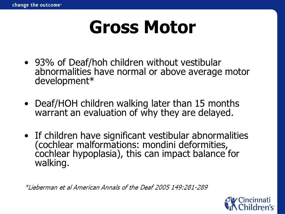 Gross Motor 93% of Deaf/hoh children without vestibular abnormalities have normal or above average motor development*