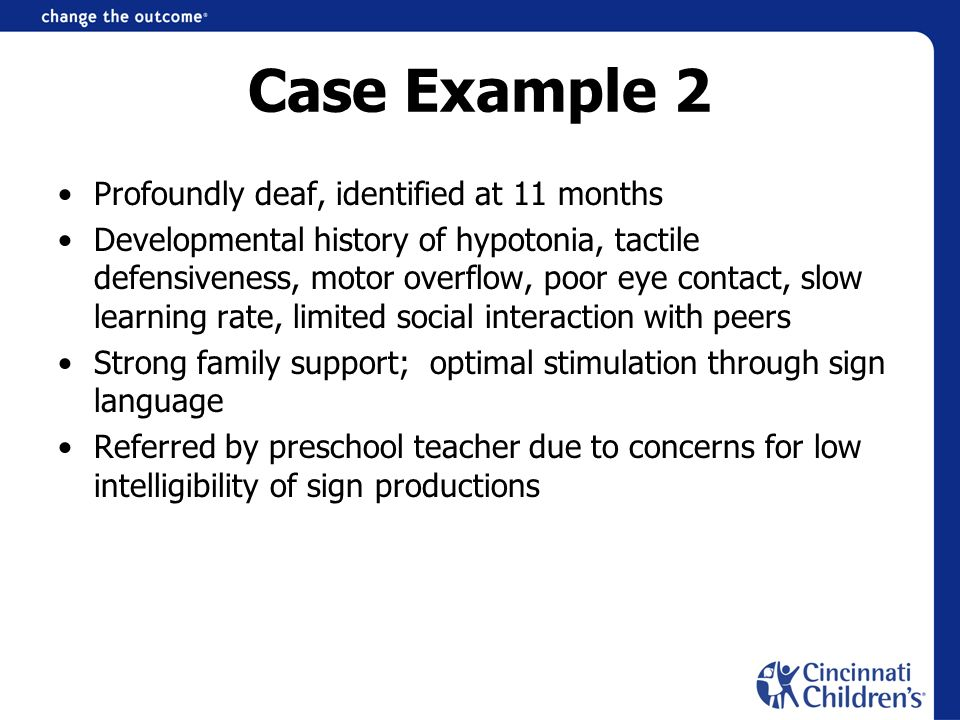 Case Example 2 Profoundly deaf, identified at 11 months