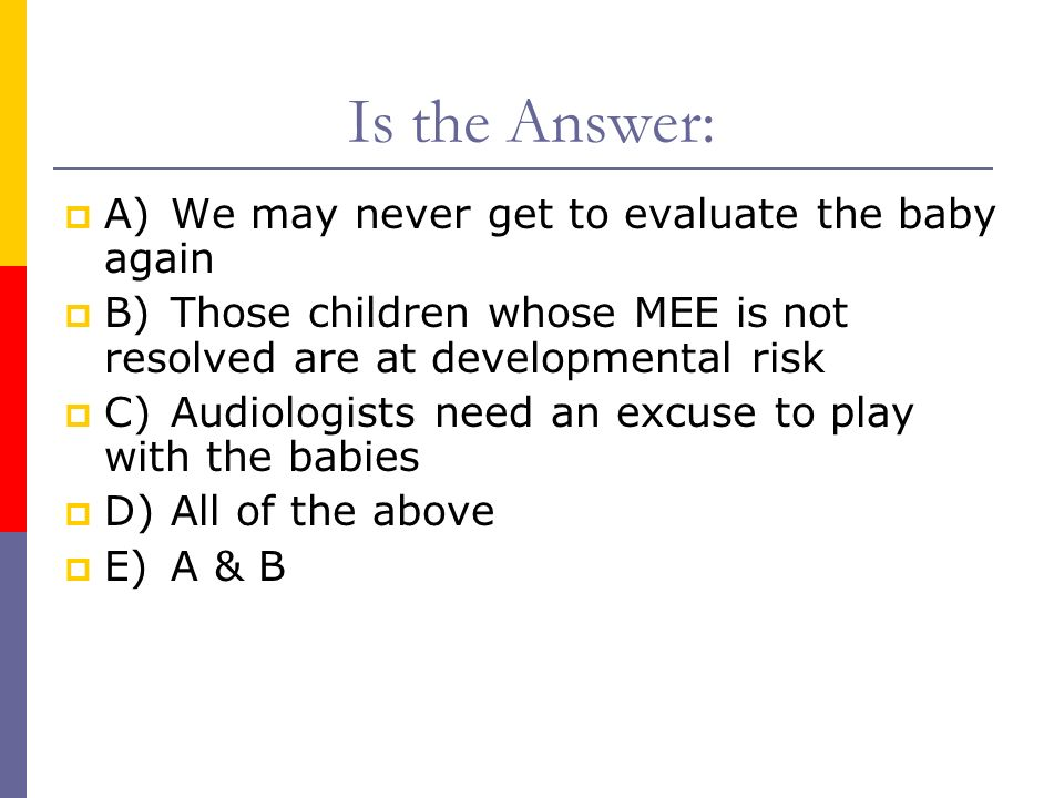 Is the Answer: A) We may never get to evaluate the baby again