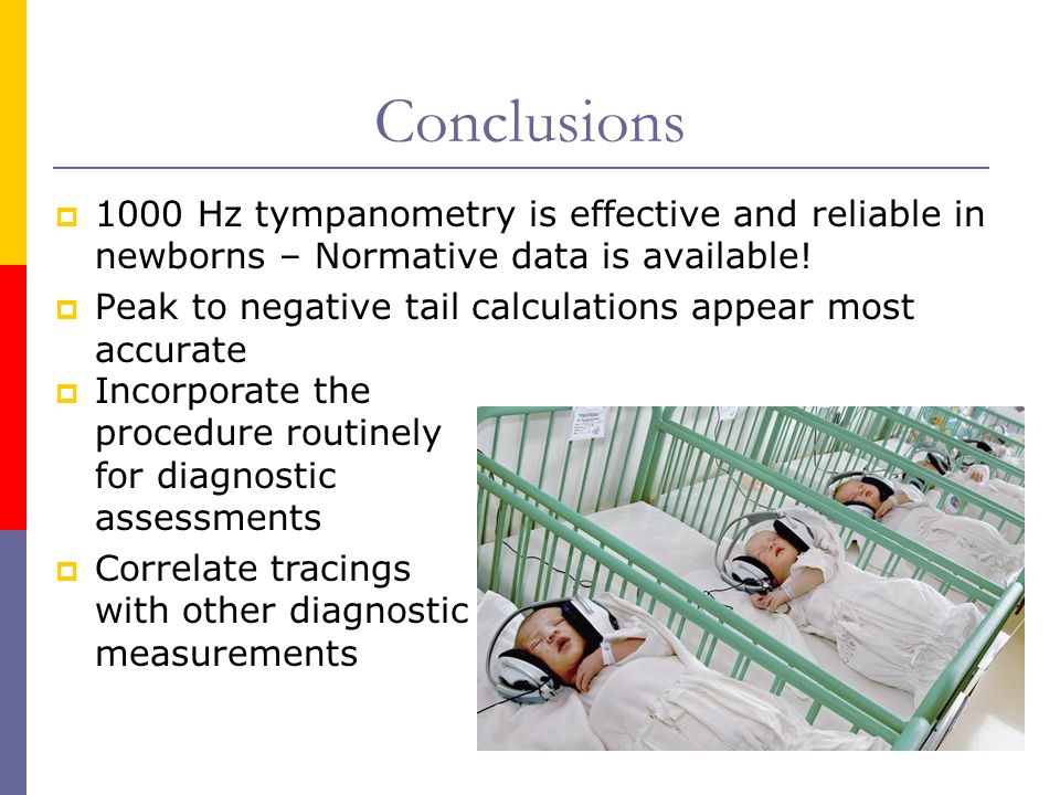 Conclusions 1000 Hz tympanometry is effective and reliable in newborns – Normative data is available!