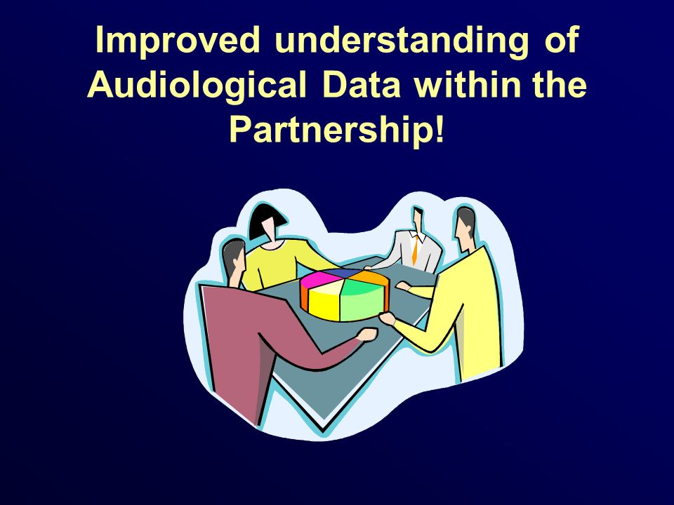 Improved understanding of Audiological Data within the Partnership!