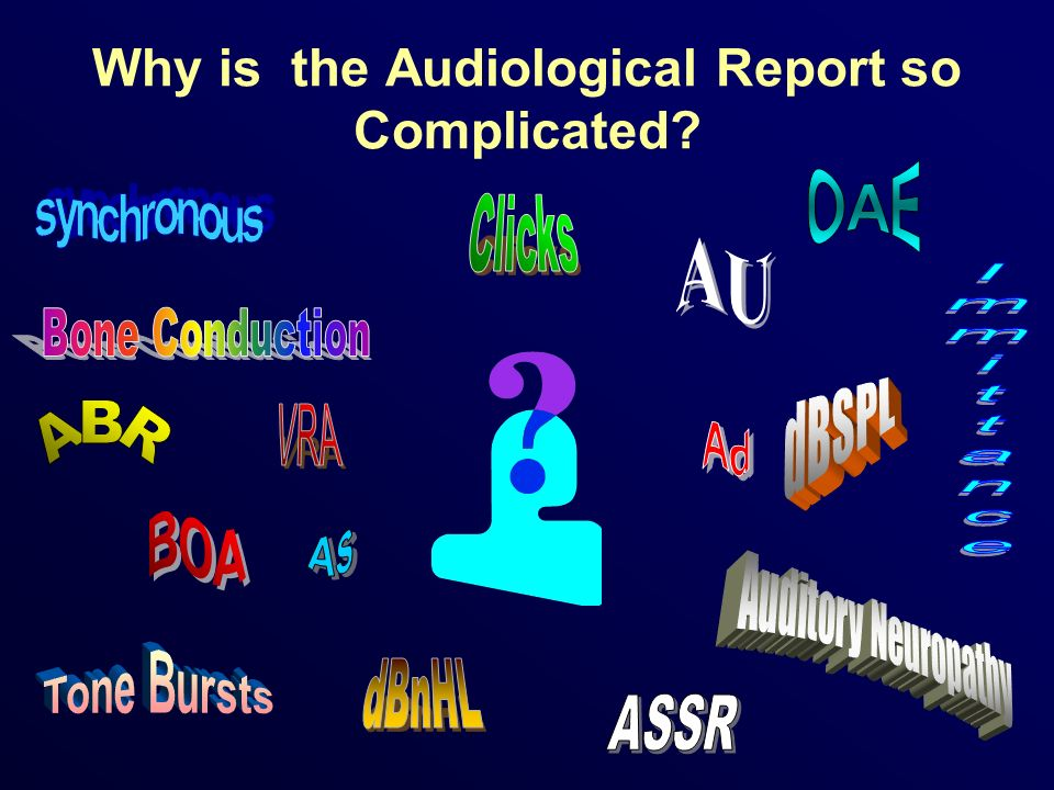 Why is the Audiological Report so Complicated