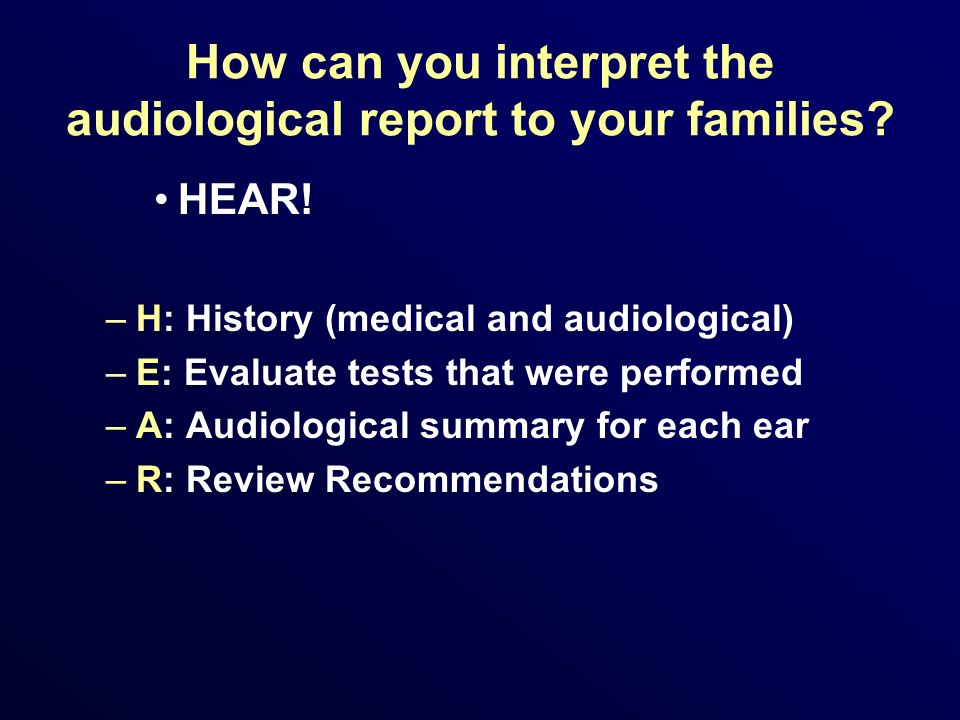 How can you interpret the audiological report to your families