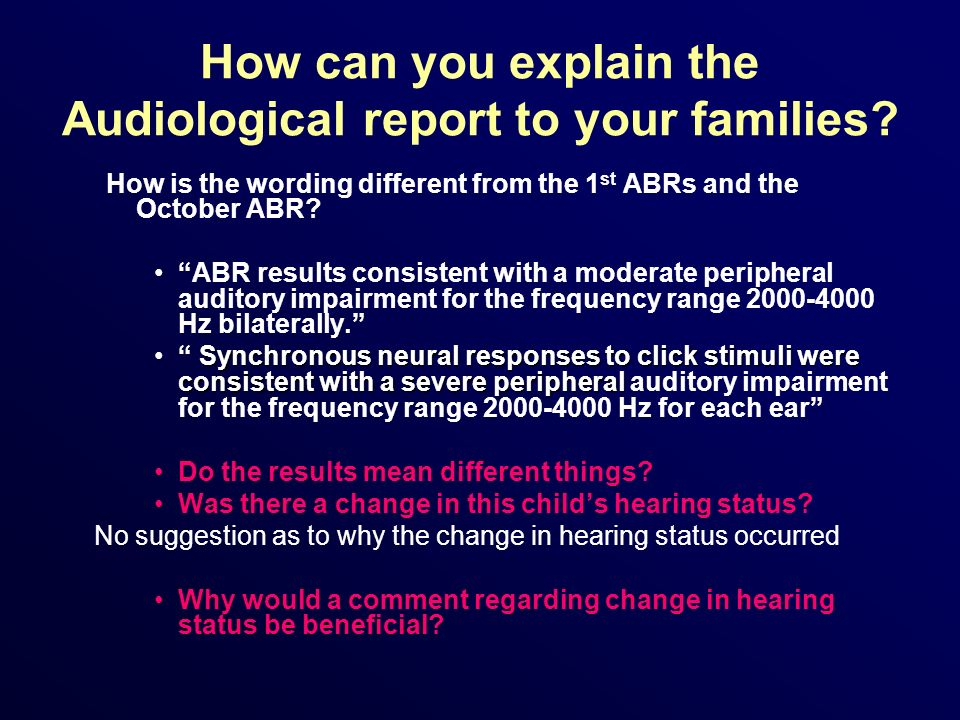 How can you explain the Audiological report to your families