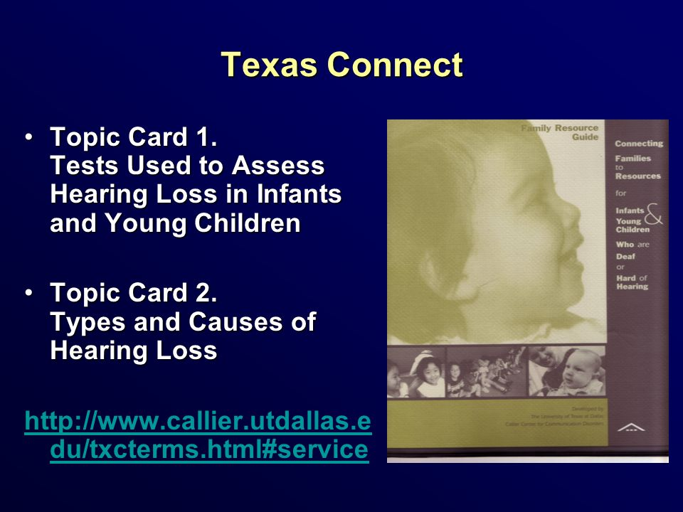Texas Connect Topic Card 1. Tests Used to Assess Hearing Loss in Infants and Young Children. Topic Card 2. Types and Causes of Hearing Loss.