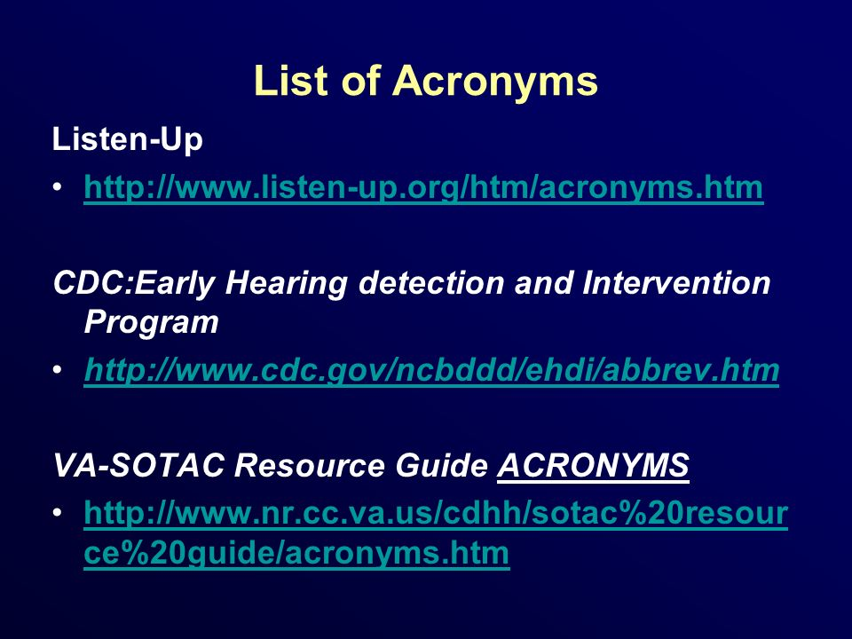 List of Acronyms Listen-Up http://www.listen-up.org/htm/acronyms.htm