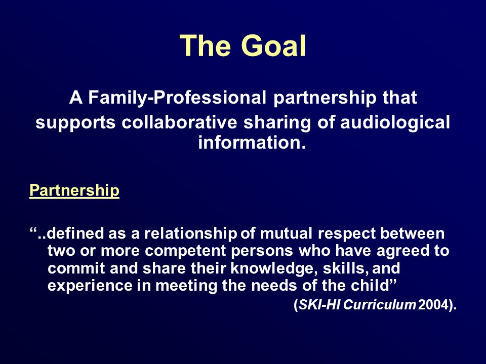 The Goal A Family-Professional partnership that