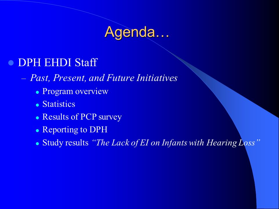 Agenda… DPH EHDI Staff Past, Present, and Future Initiatives