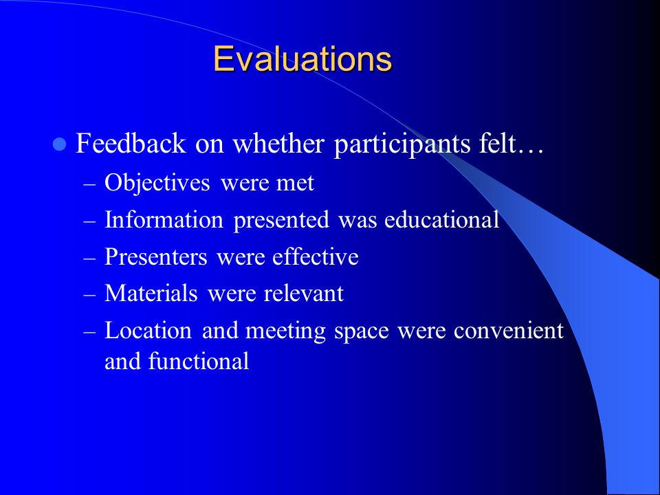 Evaluations Feedback on whether participants felt… Objectives were met