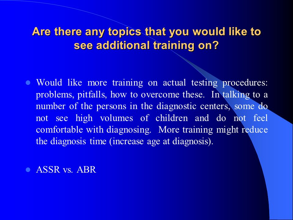Are there any topics that you would like to see additional training on