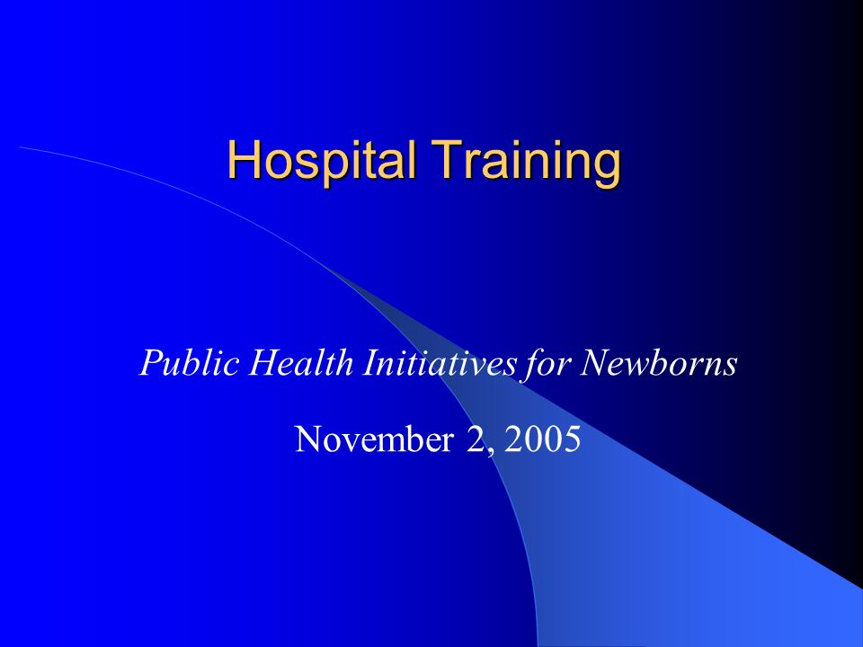 Public Health Initiatives for Newborns November 2, 2005