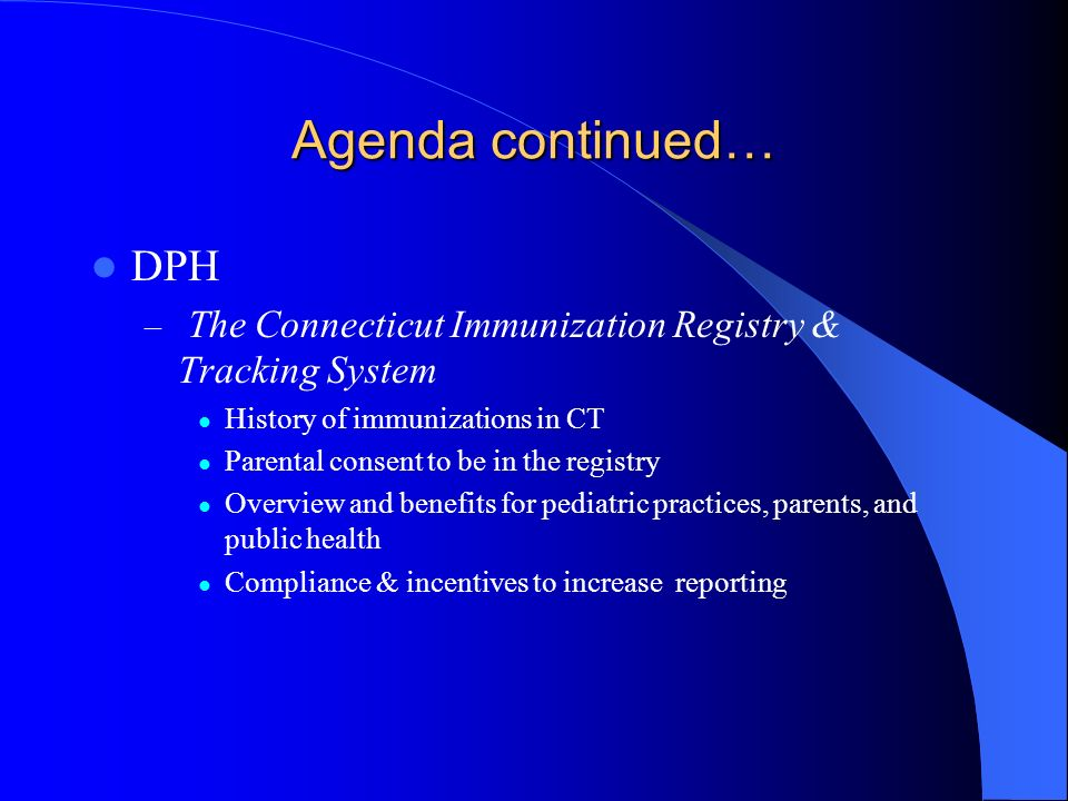 Agenda continued… DPH. The Connecticut Immunization Registry & Tracking System. History of immunizations in CT.