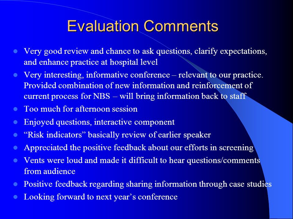 Evaluation Comments Very good review and chance to ask questions, clarify expectations, and enhance practice at hospital level.