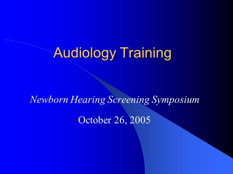 Newborn Hearing Screening Symposium October 26, 2005