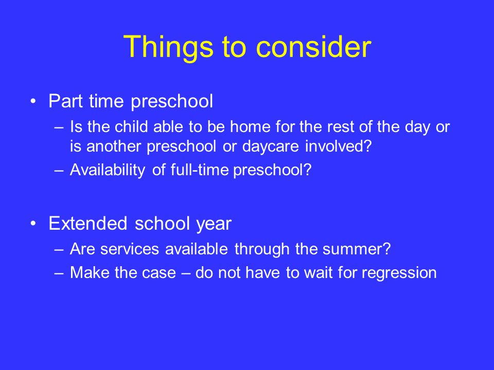 Things to consider Part time preschool Extended school year