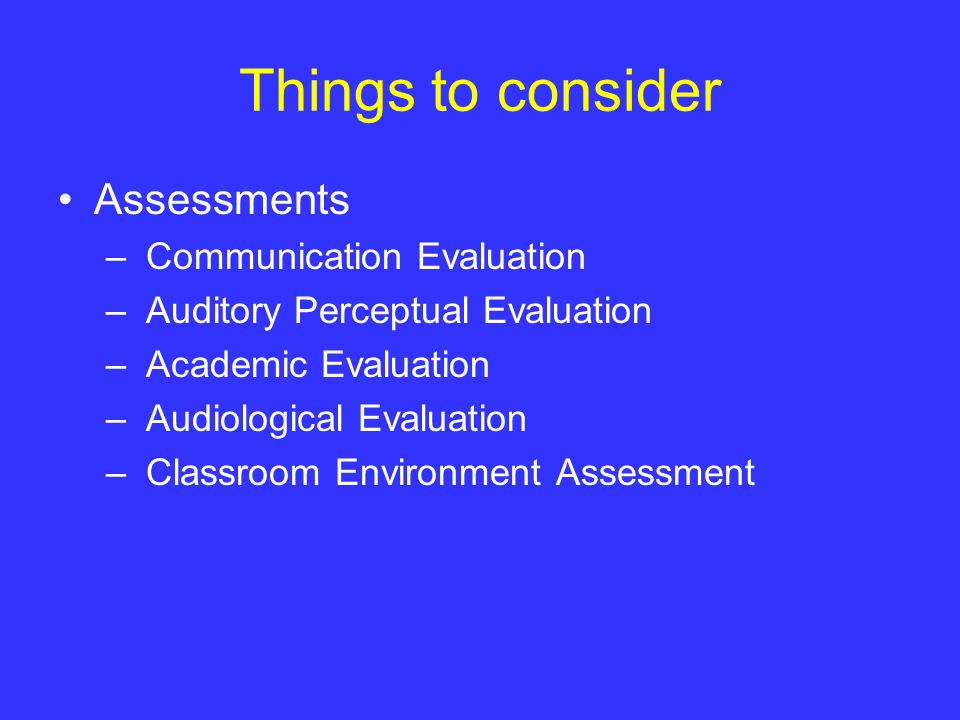 Things to consider Assessments Communication Evaluation