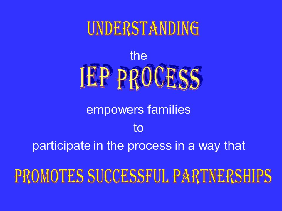 I E P P R O C E S S UNDERSTANDING PROMOTES SUCCESSFUL PARTNERSHIPS the