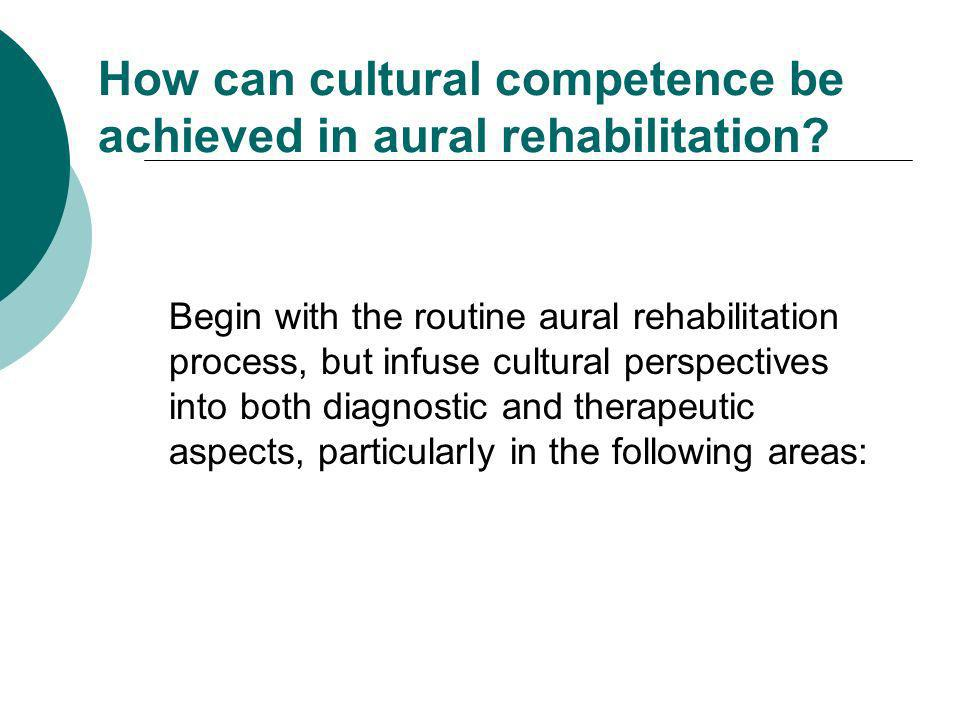 How can cultural competence be achieved in aural rehabilitation